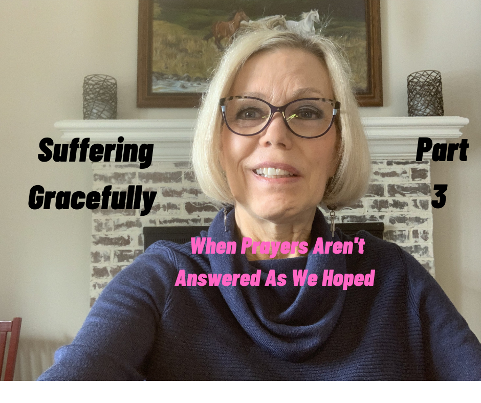 Suffering Gracefully Pt. 3 – When Prayers Aren't Answered As We Hoped