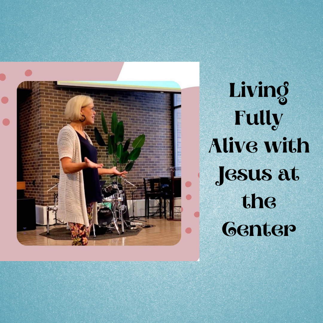 Living Fully Alive with Jesus at the Center